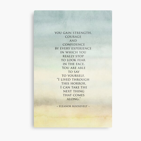 Eleanor Roosevelt Quote - You gain strength, courage and confidence.... Metal Print