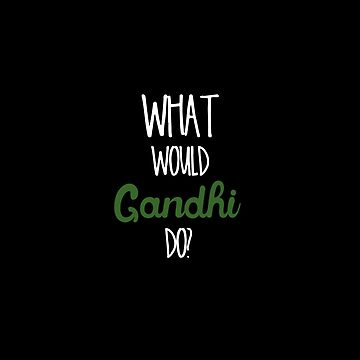 What would Gandhi do? by Jahjah