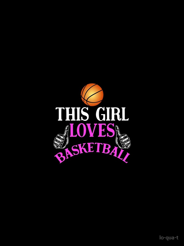 This Girl Loves Basketball by lo-qua-t