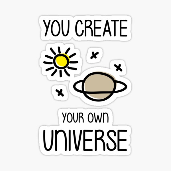 You create your own universe Sticker