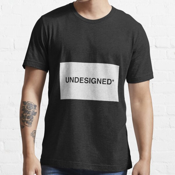 UNDESIGNED COLLECTION Essential T-Shirt