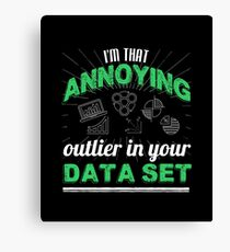 I'm That Annoying Outlier In Your Data Set Canvas Print