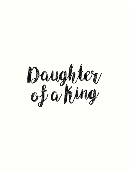 Christian Quote Daughter Of A King Art Prints By Walk By Faith