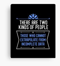 There Are Two Kinds Of People. Those Who Cannot Extrapolate From Incomplete Data. Canvas Print