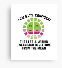I Am 99.7% Confident That I Fall Within 3 Standard Deviations From The Mean Canvas Print