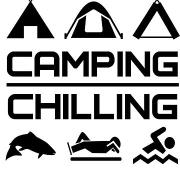CAMPING AND CHILLING T-SHIRT by HAKGRAFIK