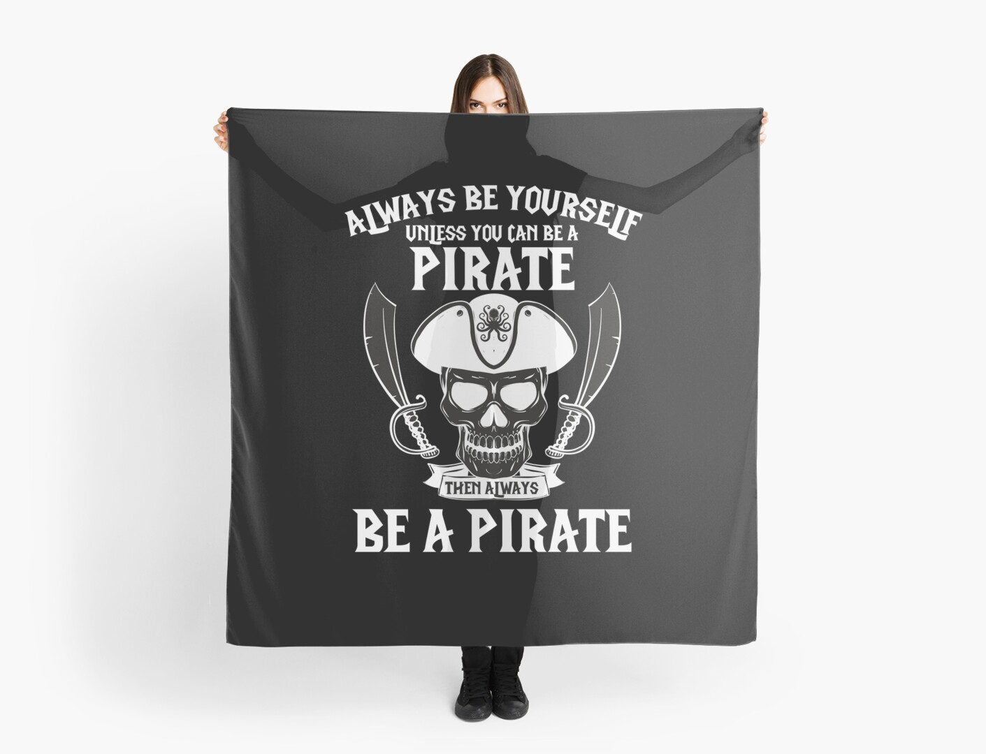 Always Be Yourself Unless You Can A Pirate
