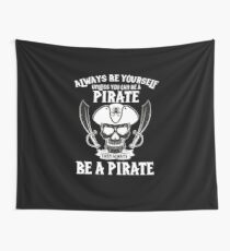 Always Be Yourself Unless You Can Be a Pirate | pirate shirt | pirate gifts | pirate accessories | pirate birthday | pirate costume | pirate boys | pirate day | pirate party Wall Tapestry