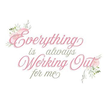 Everything is Always Working Out for Me Blush Floral Design by artbachelor