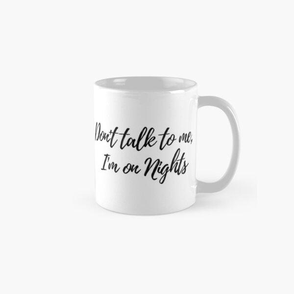 Don't talk to me, I'm on nights Classic Mug