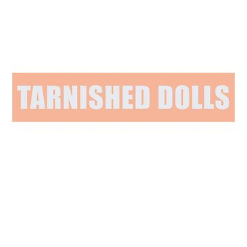 Tarnished Dolls Supreme Style by KahlenDeveraux