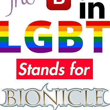 (ORIGINAL) The B in LGBT stands for Bionicle by captainmemelord