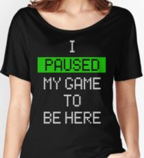 bb34ecd5a6 I Paused My Game To Be Here Relaxed Fit T-Shirt