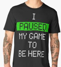 I Paused My Game To Be Here Men's Premium T-Shirt
