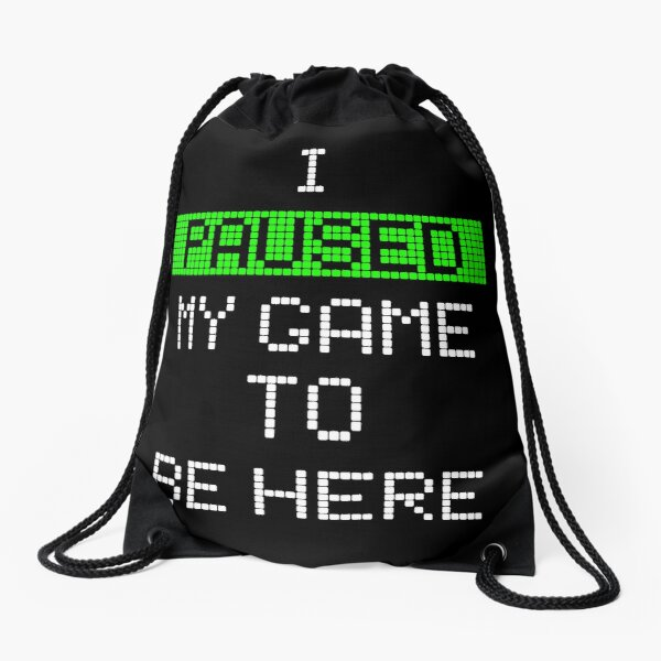 I Paused My Game To Be Here Drawstring Bag