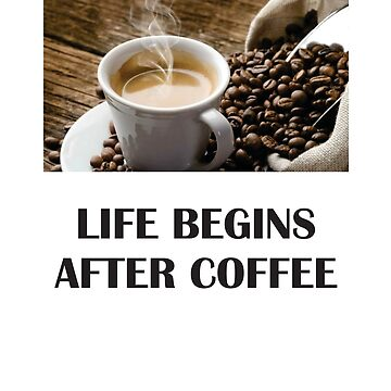 Life begins after coffee T-shirt by BRFMall