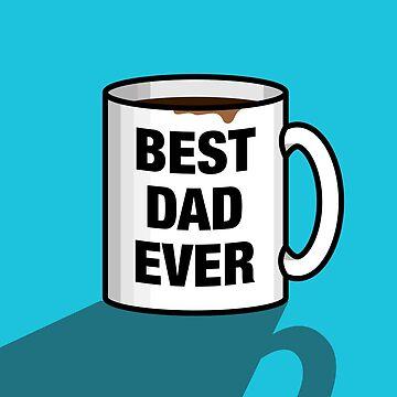 BEST DAD EVER MUG by yellowdust