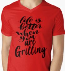Life Is Better When You Are Grilling Men's V-Neck T-Shirt