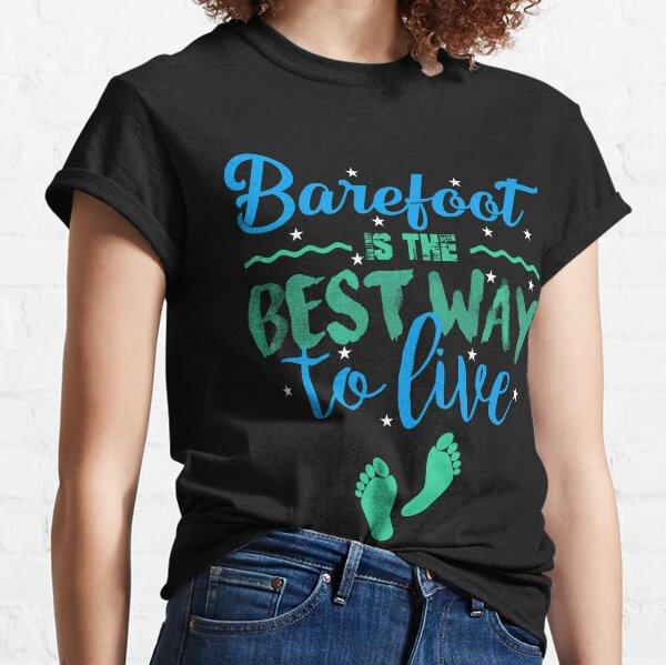 Barefoot is the Best Way to Live Summer Fun Beach Feet Classic T-Shirt