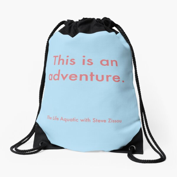 This is an Adventure - Wes Andeson Quote - The Life Aquatic with Steve Zissou Drawstring Bag