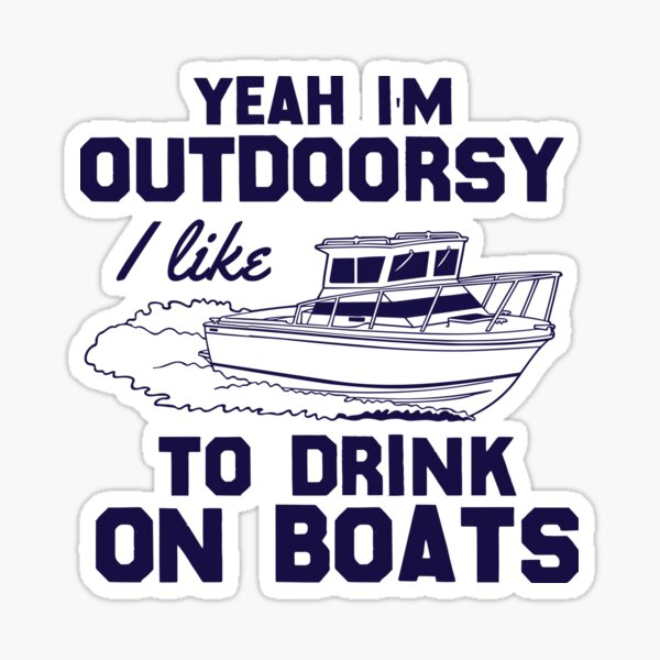 Yeah, I'm Outdoorsy I Like To Drink On Boats Sticker