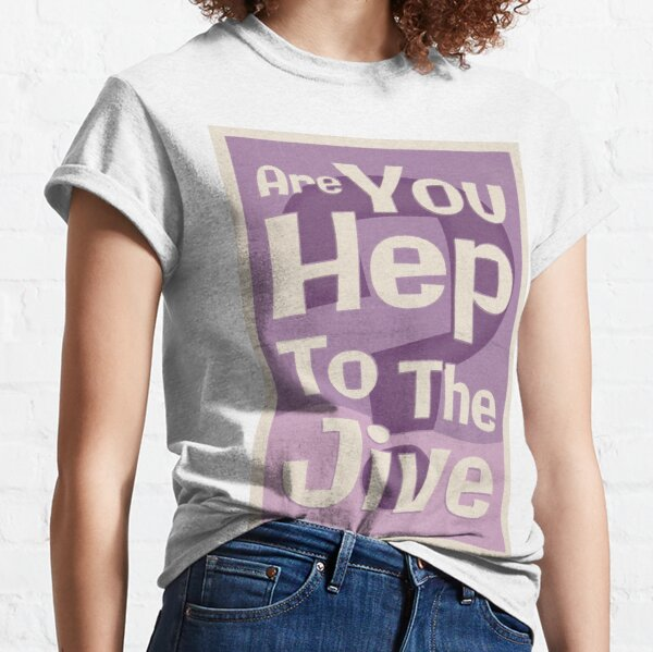 Lindy Lyrics - Are You Hep To The Jive? Classic T-Shirt