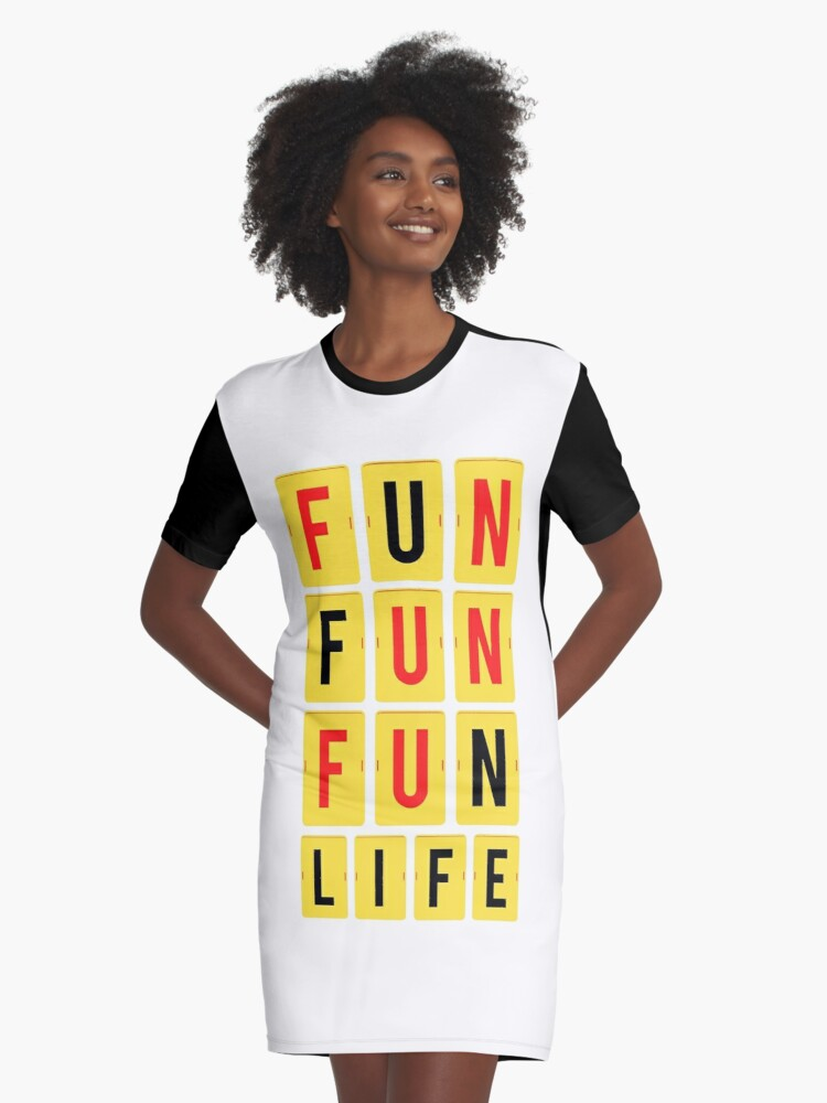 FUN FUN FUN LIFE Graphic T-Shirt Dress Front