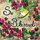 So Blessed - Word art with Bougainvilleas  by Janis Lee Colon