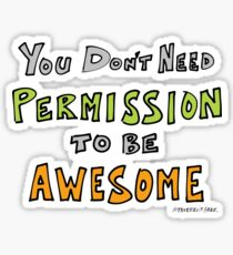 You Don't Need Permission to be Awesome Sticker