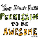 You Don't Need Permission to be Awesome by reverentgeek