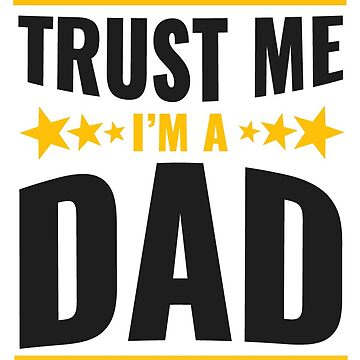 Trust Me I'm A Dad Shirt - Gift by TomGiant