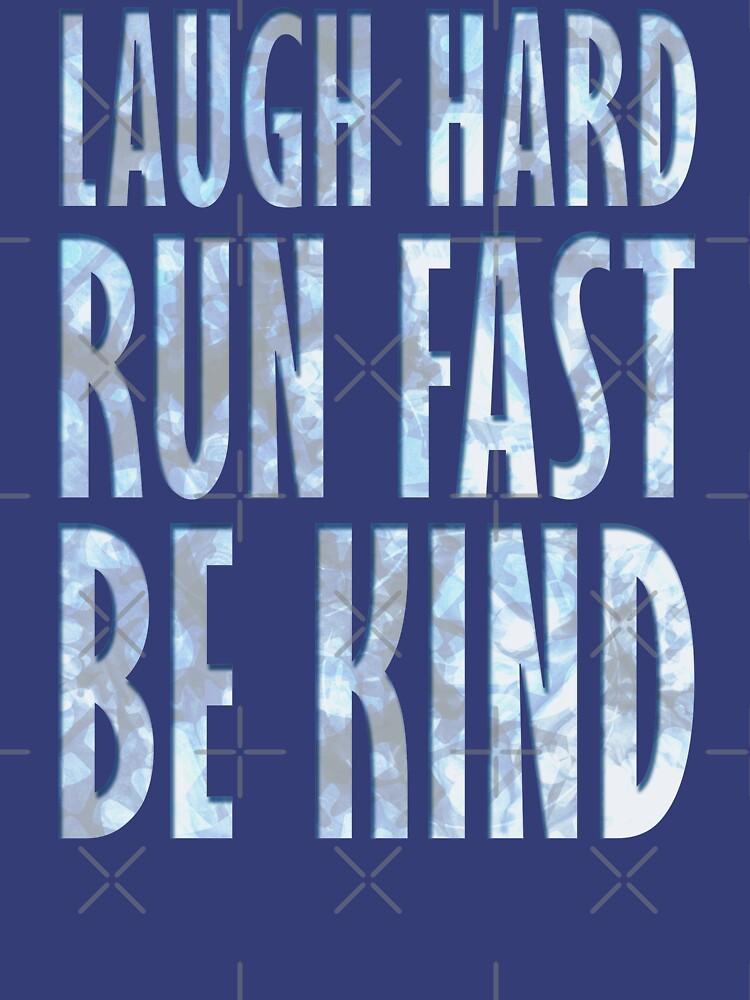Lach hart. Schnell rennen. Sei freundlich. von KingPagla