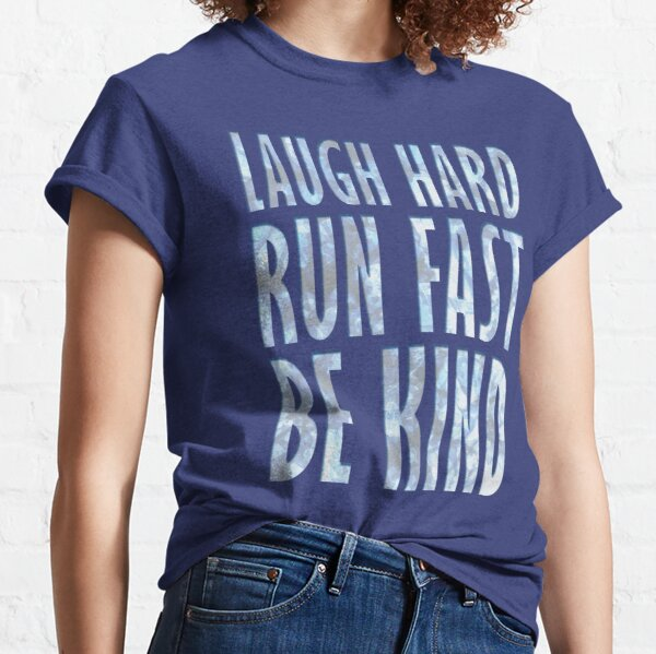 Laugh Hard. Run Fast. Be Kind. Classic T-Shirt
