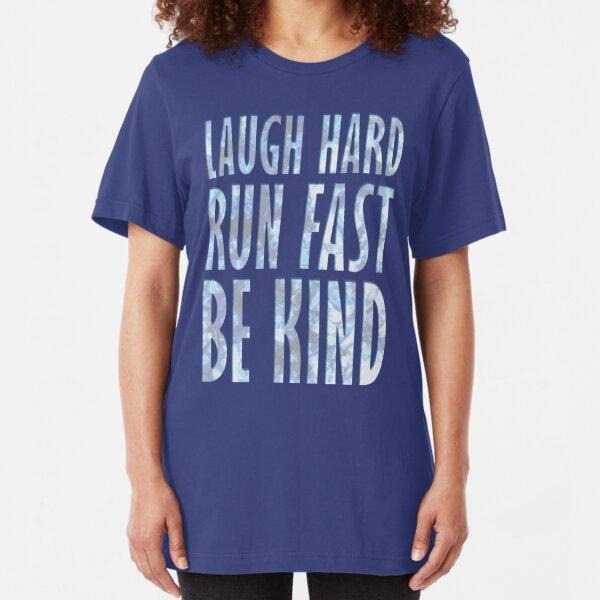 Laugh Hard. Run Fast. Be Kind. Slim Fit T-Shirt