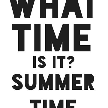 What Time Is It Shirt - Summer Time Gift by TomGiant