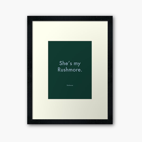 She's my Rushmore - Wes Andeson Quote - Rushmore Framed Art Print
