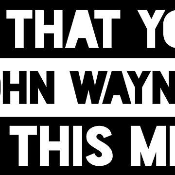 Is That You John Wayne? Is This Me? by qqqueiru