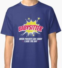 Babysitter When Parents Are Away I Save The Day Classic T-Shirt