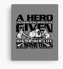 Proud Fireman A Hero is Someone Who Has Given Canvas Print