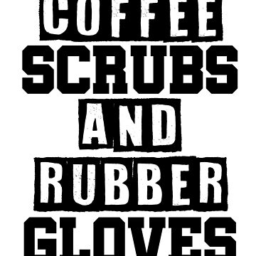 Coffee Scrubs and Rubber Gloves Shirt | Funny Nursing Student Shirt | Nurse Shirt | Gift for Nurse | Gift for Nursing Student | Appreciation by Noussairox