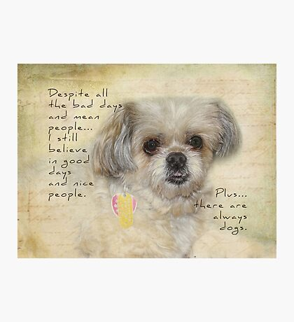 There are always dogs-inspirational Photographic Print