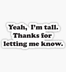 Yeah, I'm tall Sticker