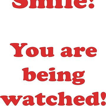 SMILE! You are being watched by stickersandtees