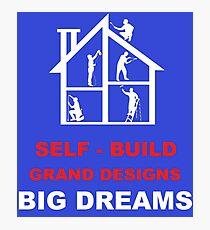 Self Build Grand Designs - Grand Designs Shirt - Grand Designs t shirt - Build A Dream Shirt - DIY Shirt - Build a Dream Shirt Photographic Print