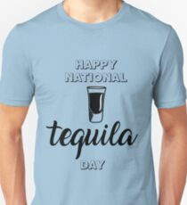 Let have a drink in happy national holiday - Tequila Day Unisex T-Shirt