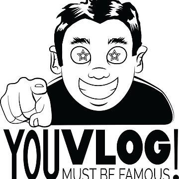 You vlog you must be famous  by radtasticdesign