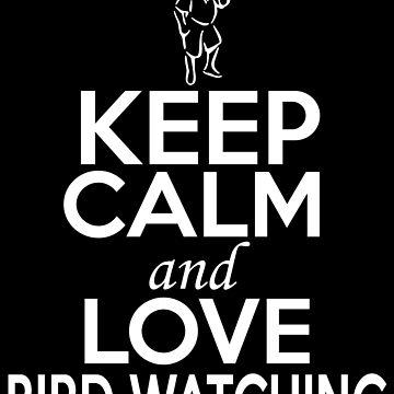 Keep Calm and Love Bird Watching by GoOsiris