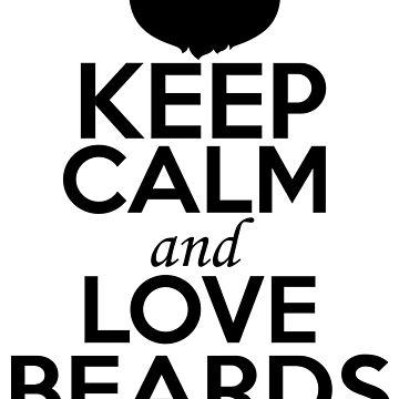 Keep Calm and Love Beards by GoOsiris