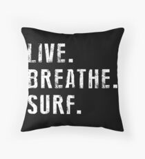 Live, Breathe, Surf - Summer- Surfing Throw Pillow