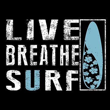 Live Breath Surf - Summer Surfing T-shirt by SmartStyle